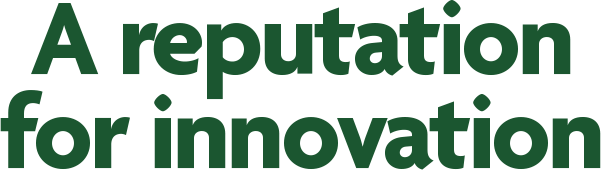 A reputation for innovation
